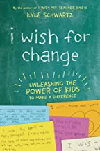 I Wish for Change: Unleashing the Power of Kids to Make a Difference