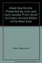 Dead Sea Scrolls: Presented By Joan and Irwin Jacobs: From Scroll to Codex: Ancient Bibles of the Near East