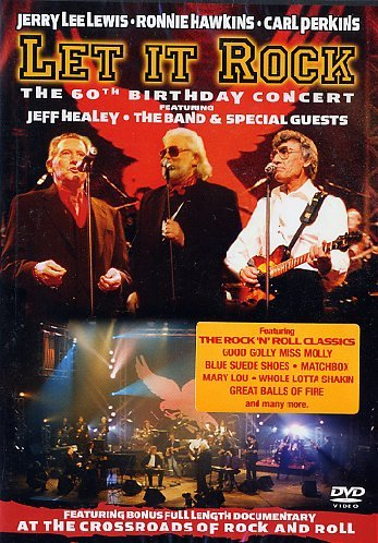 Ronnie Hawkins, Jerry Lee Lewis & Carl Perkins - Let It Rock: The 60th Birthday Concert