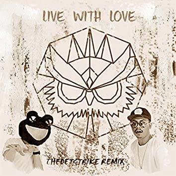 Live With Love (THEDETSTRIKE Remix)