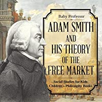 Adam Smith and His Theory of the Free Market - Social Studies for Kids Children's Philosophy Books