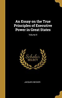 An Essay on the True Principles of Executive Power in Great States; Volume II