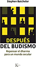 Después del budismo: Repensar el dharma para un mundo secular (Spanish Edition)