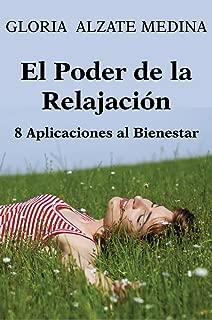 El Poder de la Relajación: 8 Aplicaciones a tu Bienestar (Bienestar Psicológico nº 2) (Spanish Edition)