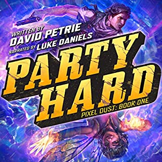 Party Hard     Pixel Dust, Book 1              Written by:                                                                                                                                 David Petrie                               Narrated by:                                                                                                                                 Luke Daniels                      Length: 15 hrs and 15 mins     Not rated yet     Overall 0.0