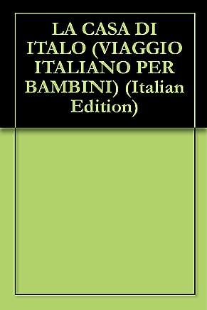 LA CASA DI ITALO (VIAGGIO ITALIANO PER BAMBINI Vol. 2)