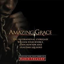 Amazing Grace: The Inspirational Stories of William Wilberforce, John Newton and Olaudah Equiano (Audio Drama)