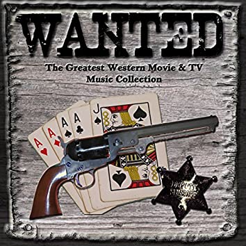 Wanted: The Greatest Western Movies & TV Music Collection