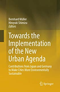 Towards the Implementation of the New Urban Agenda: Contributions from Japan and Germany to Make Cities More Environmental...