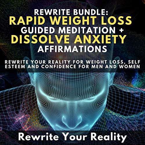 Rewrite Bundle: Rapid Weight Loss Guided Meditation + Dissolve Anxiety Affirmations audiobook cover art