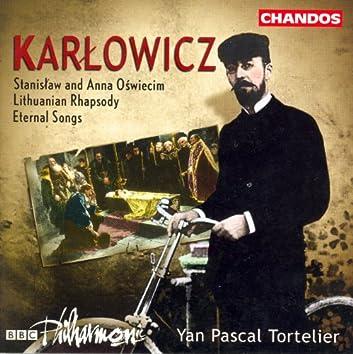 Karlowicz: Eternal Songs / Stanislaw and Anna Oswiecim / Lithuanian Rhapsody