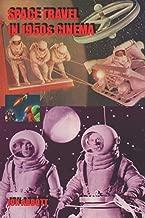 Space Travel in 1950s Cinema: (Sci-Fi Before Star Wars, Vol. 4)