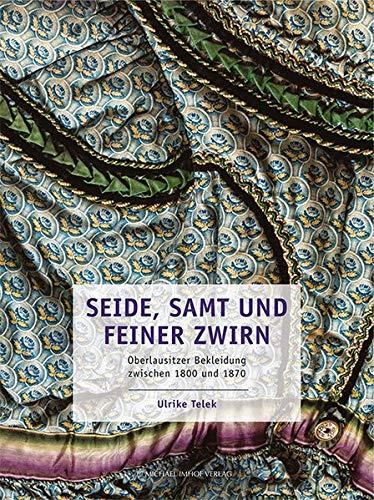 Seide, Samt und feiner Zwirn: Oberlausitzer Bekleidung zwischen 1800 und 1870