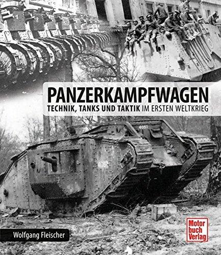 Panzerkampfwagen: Technik, Tanks und Taktik im Ersten Weltkrieg