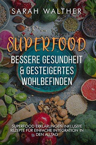Superfood Kochbuch mit 34 Rezepten Bessere Gesundheit & gesteigertes Wohlbefinden & Wirkung: 44 Superfoods inklusive vegetarische Rezepte zum abnehmen für unterwegs Superfood Smoothies Rezepte