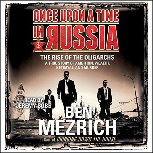 Once upon a Time in Russia     The Rise of the Oligarchs and the Greatest Wealth in History              De :                                                                                                                                 Ben Mezrich                               Lu par :                                                                                                                                 Jeremy Bobb                      Durée : 6 h et 47 min     1 notation     Global 4,0