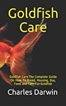 Goldfish Care: Goldfish Care:The Complete Guide On How To Breed, Housing, Buy, Feed and Care For Goldfish
