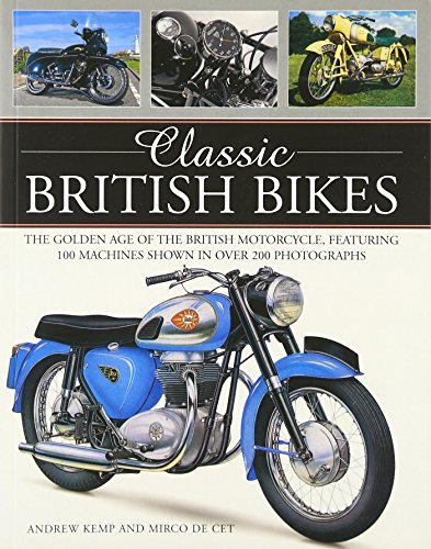 Classic British Bikes: The Golden Age of the British Motorcycles, Featuring 100 Machines Shown in Over 200 Photographs: The Golden Age of the British ... 100 Machines Shown in Over 200 Photographs