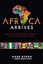 Africa Arrives: The Savvy Entrepreneur's Guide to the World's Hottest Market