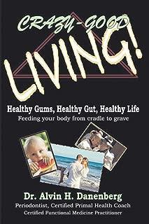 Crazy-Good Living: Healthy Gums, Healthy Gut, Healthy Life
