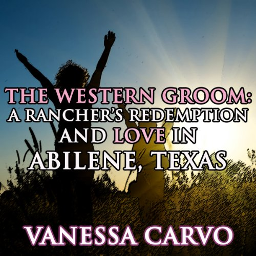 The Western Groom: A Rancher's Redemption & Love in Abilene, Texas audiobook cover art