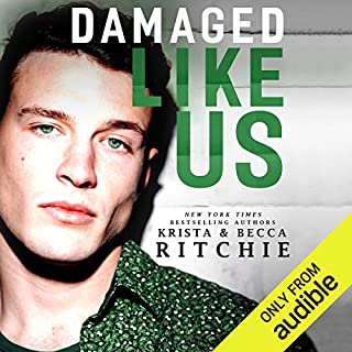 Damaged Like Us                   By:                                                                                                                                 Krista Ritchie,                                                                                        Becca Ritchie                               Narrated by:                                                                                                                                 Alexander Cendese,                                                                                        J. F. Harding                      Length: 10 hrs and 27 mins     60 ratings     Overall 4.4