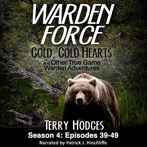 Warden Force: Cold, Cold Hearts and Other True Game Warden Adventures: Episodes 39-49 cover art