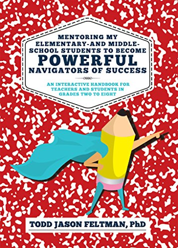 Mentoring My Elementary-and Middle-School Students to Become Powerful Navigators of Success: An Interactive Handbook for Teachers and Students in Grades Two to Eight