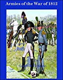 Armies of The War of 1812: The Armies of the United States, United Kingdom and Canada from 1812 - 1815