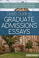 Grad's Guide to Graduate Admissions Essays: More than 50 Real-Life Admissions Essays from Students Who Gained Admission to Harvard, Columbia, Stanford, Georgetown, and More