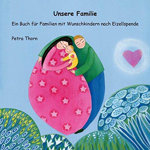 Unserer Familie.: Ein Buch für Familien mit Wunschkindern nach Eizellspende - siehe famart.de