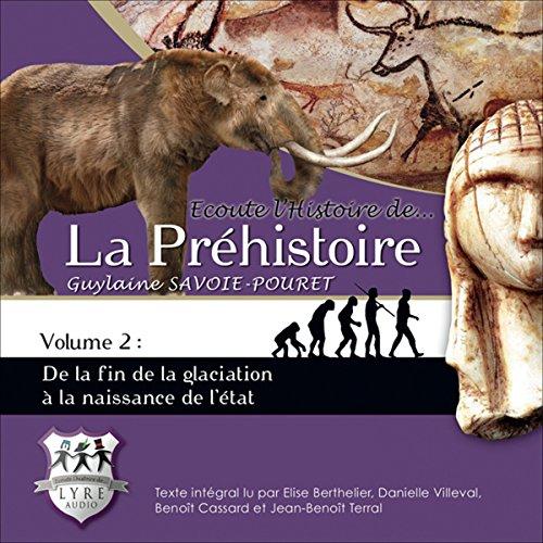 Couverture de De la fin de la glaciation à la naissance de l'état (Ecoute l'Histoire de la Préhistoire 2)