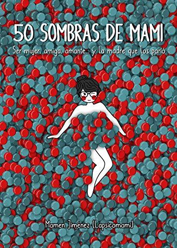 50 sombras de mami: Ser mujer, amiga, amante... y la madre que los parió (Guías ilustradas)