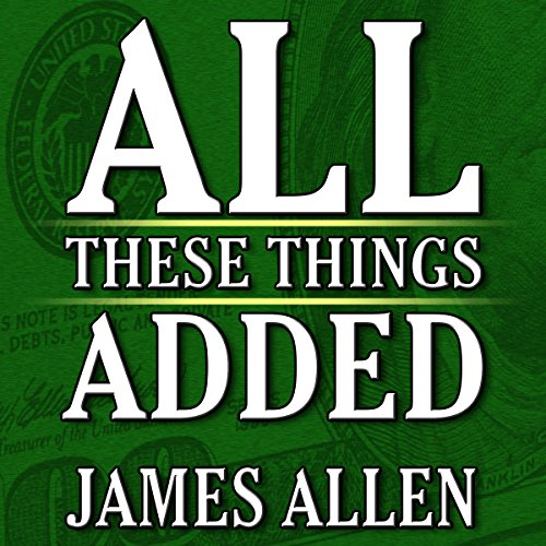 All These Things Added plus As He Thought: The Life of James Allen cover art