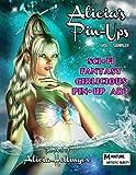 Alicia's Pin-Ups: Sci-Fi, Fantasy, & Girlicious Pin-Up Art: The Art of Alicia Hollinger: Volume 1...