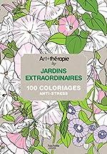 Art-thérapie - Jardins extraordinaires: 100 coloriages anti-stress de Sophie Leblanc