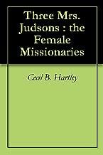 Three Mrs. Judsons : the Female Missionaries