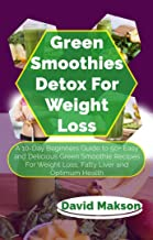 GREEN SMOOTHIE DETOX FOR WEIGHT LOSS: A 10-Day Beginners Guide to 50+ Easy and Delicious Green Smoothie Recipes For Weight Loss, Fatty Liver and Optimum Health (Ketonic Diet for men and women)