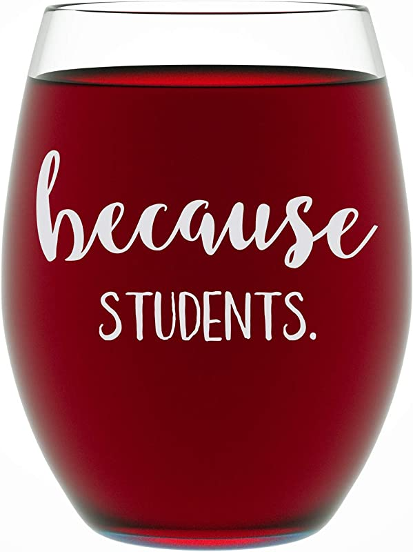 Teacher Gifts Because Students 15 Ounce Funny Stemless Wine Glass For Women And Men Teacher Appreciation Gifts Unique Best Teacher Gifts For Women By Funny Bone Products