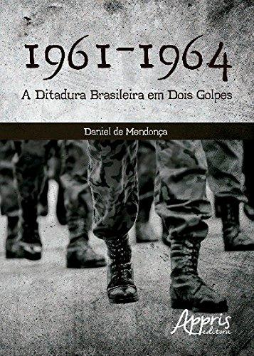 1961-1964 - A Ditadura Brasileira em Dois Golpes