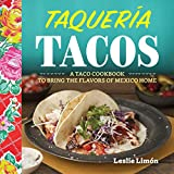 Taqueria Tacos: A Taco Cookbook to Bring the Flavors of Mexico Home Paperback – October 18, 2016 by Leslie Limon (Author)
