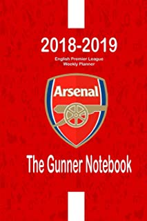 The Gunner Notebook: : 2018-2019 English Premier League Weekly Planner: Optimize Your Organizing, Planning and Record-Keeping | Write Every Match ... for Your Predictions (EPL 18-19) (Volume 5)