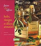 Huiles, vinaigres et delices aromatises - Huiles, vinaigres et délices aromatisés