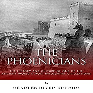 The Phoenicians: The History and Culture of One of the Ancient World's Most Influential Civilizations cover art