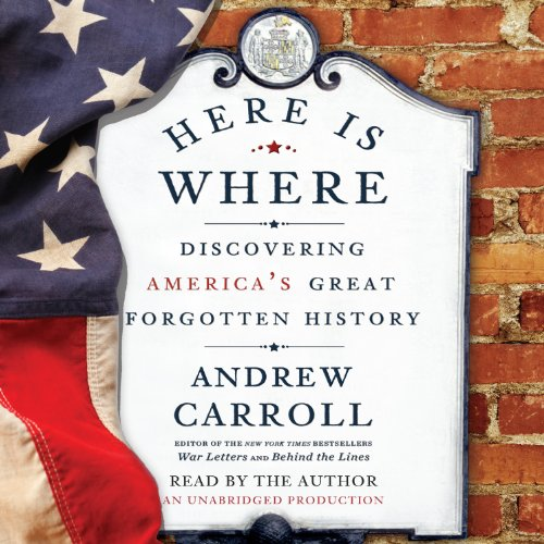 Here Is Where     Discovering America's Great Forgotten History              By:                                                                                                                                 Andrew Carroll                               Narrated by:                                                                                                                                 Andrew Carroll                      Length: 14 hrs and 2 mins     48 ratings     Overall 4.1