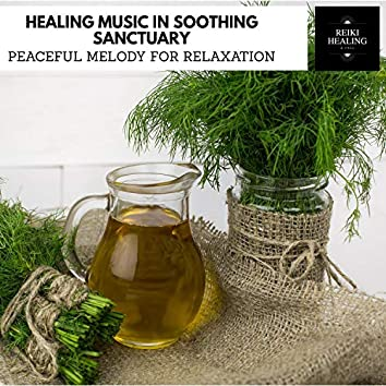 Healing Music In Soothing Sanctuary - Peaceful Melody For Relaxation