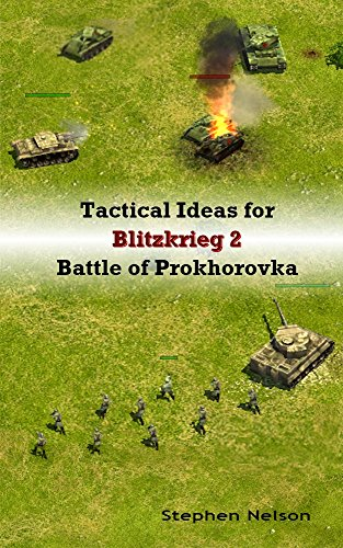 Tactical Ideas for Blitzkrieg 2 Battle of Prokhorovka (English Edition)