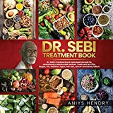 Dr. Sebi's Treatment Book: Dr. Sebi Treatment for STDs, Herpes, HIV, Diabetes, Lupus, Hair Loss, Cancer, Kidney Stones, and Other Diseases. How to Detox the Liver and Cleanse Your Body