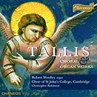Tallis: Choral & Organ Works /Woolley * Choir of St John's, Cambridge * Robinson by Cambridge Choir of St John's College