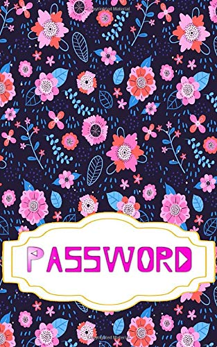 Book Of Password: I Must To Remember The Personal Internet Address Password Logbook120 Page Matte Cover Design White Paper Sheet Size 5x8 Inches ~ Bloom - Tracker # Note Good Prints.